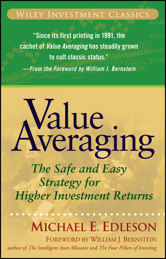 William Bernstein J. Value Averaging. The Safe and Easy Strategy for Higher Investment Returns alternative alternatives risk returns and investment strategy