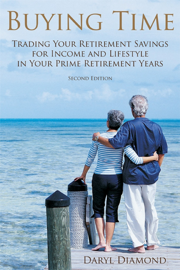 Dick Diamond Buying Time. Trading Your Retirement Savings for Income and Lifestyle in Your Prime Retirement Years tina vito di 52 ways to wreck your retirement and how to rescue it