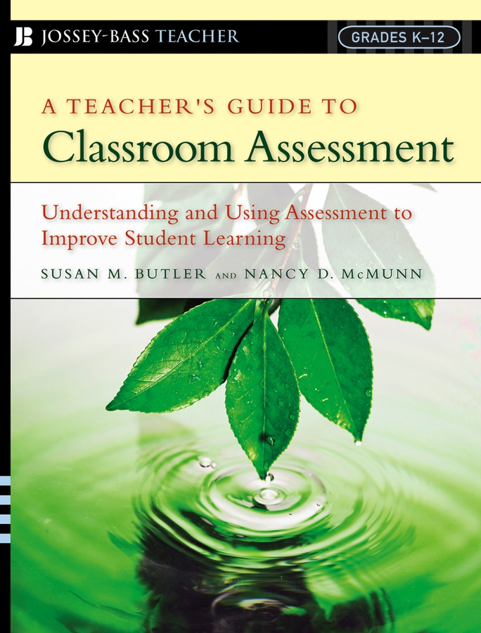 Nancy McMunn D. A Teacher's Guide to Classroom Assessment. Understanding and Using Assessment to Improve Student Learning