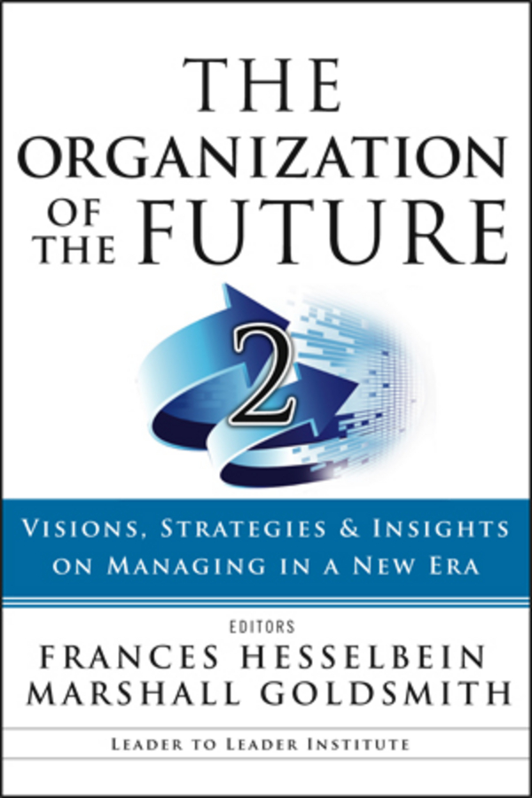 Marshall Goldsmith The Organization of the Future 2. Visions, Strategies, and Insights on Managing in a New Era the future of the electronic marketplace paper