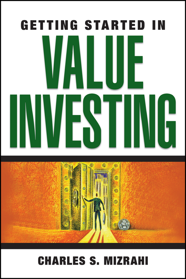 Charles Mizrahi S. Getting Started in Value Investing john mauldin the little book of bull s eye investing finding value generating absolute returns and controlling risk in turbulent markets