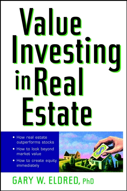 Gary Eldred W. Value Investing in Real Estate rahul saraogi investing in india a value investor s guide to the biggest untapped opportunity in the world