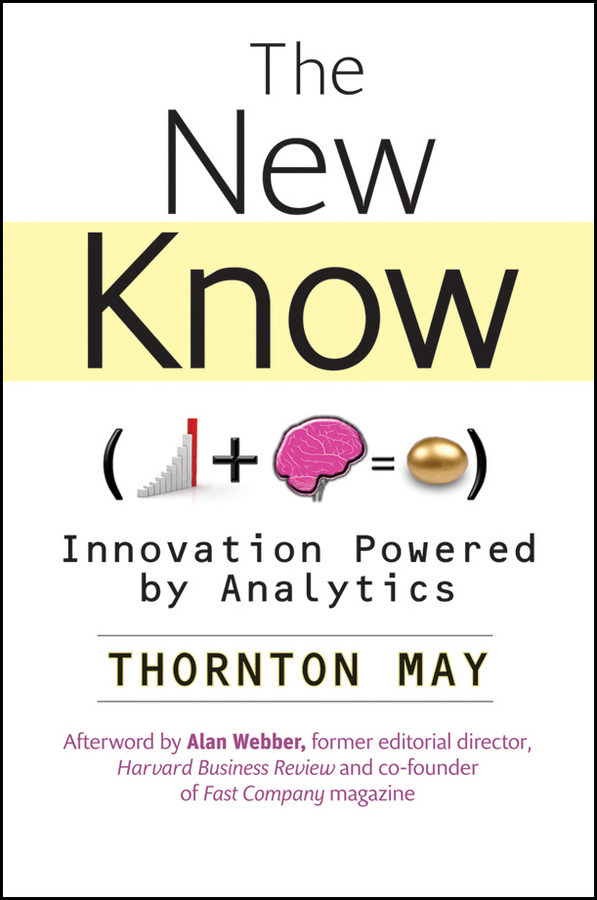 Thornton May The New Know. Innovation Powered by Analytics betwixt