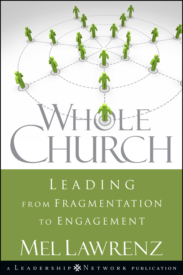 Mel Lawrenz Whole Church. Leading from Fragmentation to Engagement