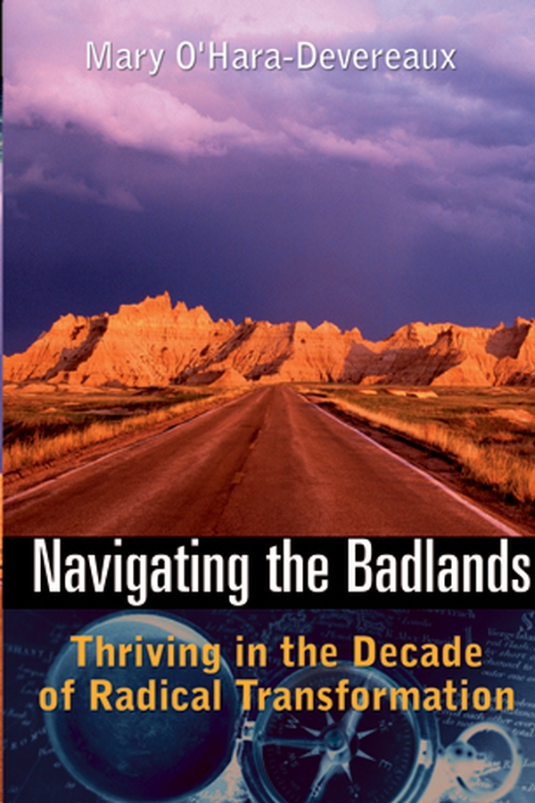 Mary O'Hara-Devereaux Navigating the Badlands. Thriving in the Decade of Radical Transformation jacob morgan the future of work attract new talent build better leaders and create a competitive organization