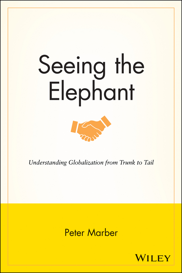 Peter Marber Seeing the Elephant. Understanding Globalization from Trunk to Tail forums