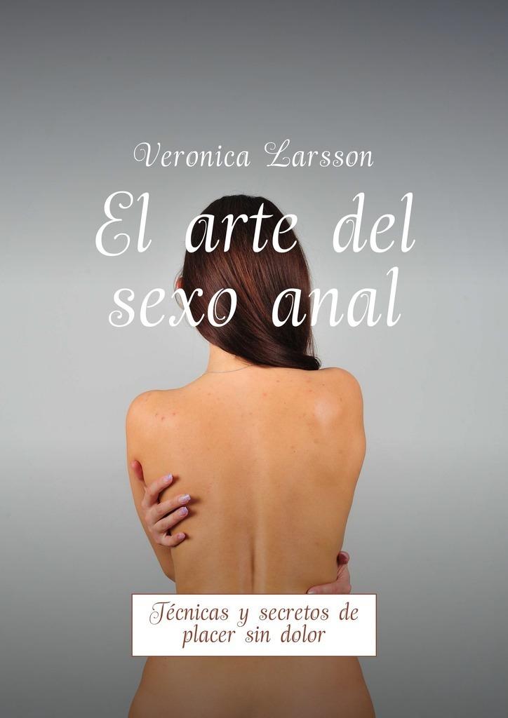 Вероника Ларссон El arte del sexoanal. Técnicas y secretos de placer sin dolor блузка chica tc16
