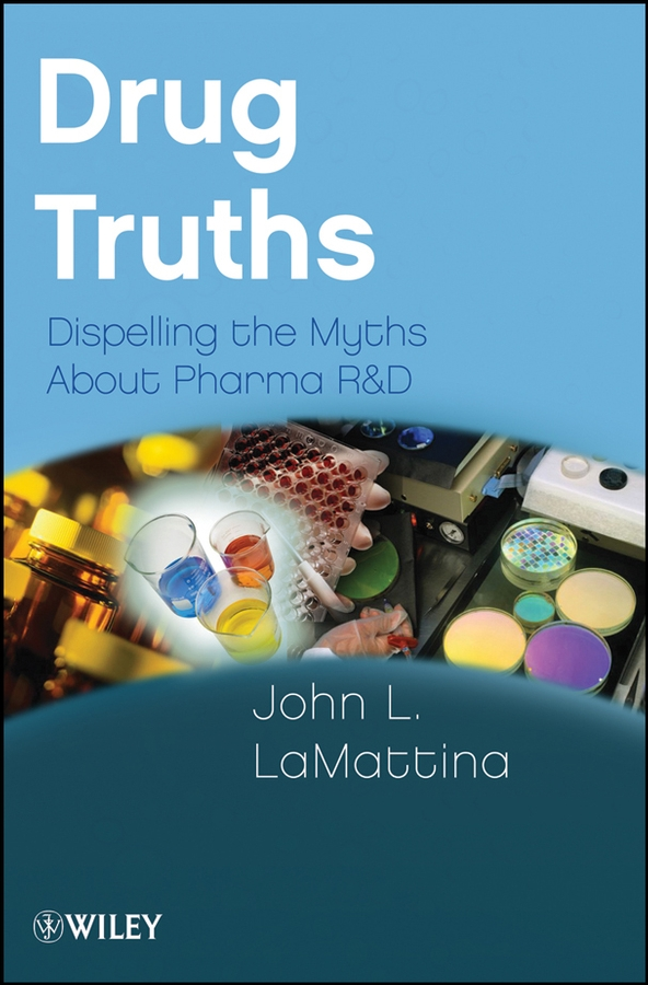 John LaMattina L. Drug Truths. Dispelling the Myths About Pharma R & D rossi john j rna interference application to drug discovery and challenges to pharmaceutical development