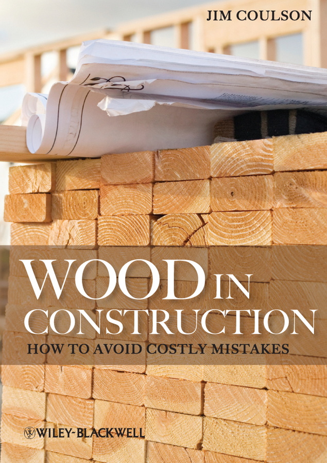 Jim Coulson Wood in Construction. How to Avoid Costly Mistakes paul barshop capital projects what every executive needs to know to avoid costly mistakes and make major investments pay off