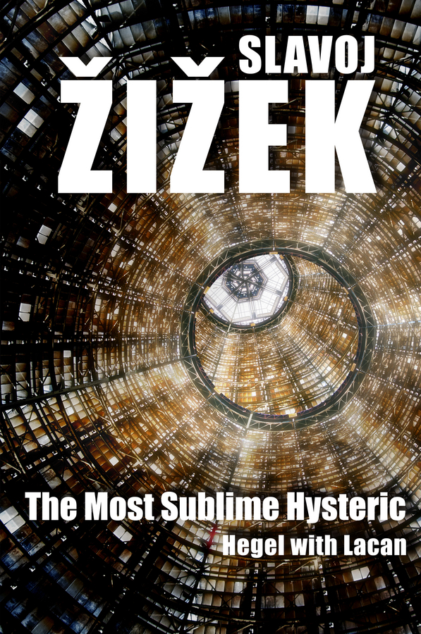 Slavoj Zižek The Most Sublime Hysteric. Hegel with Lacan