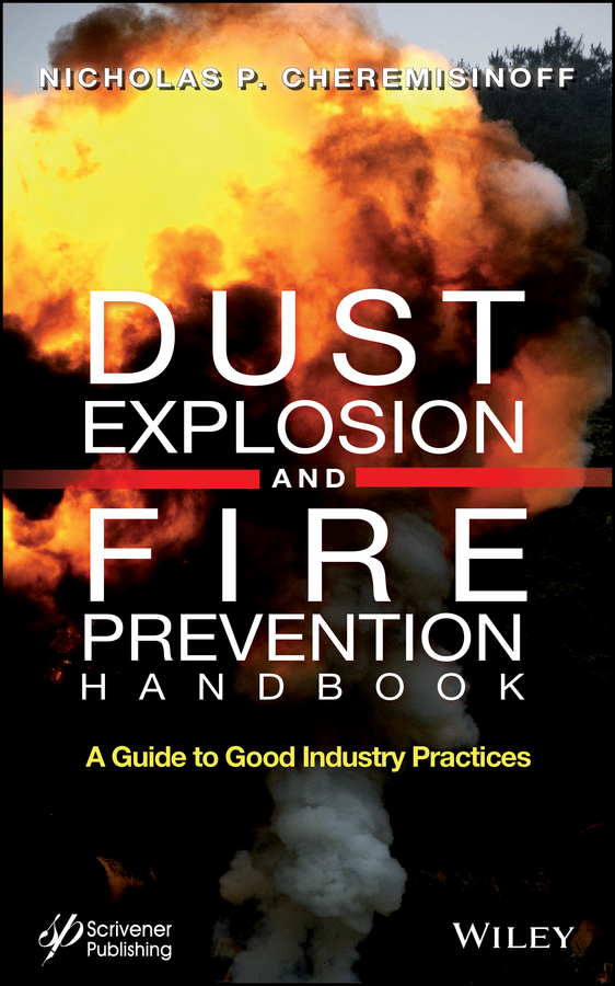 Фото - Nicholas Cheremisinoff P. Dust Explosion and Fire Prevention Handbook. A Guide to Good Industry Practices hae soo kwak nano and microencapsulation for foods