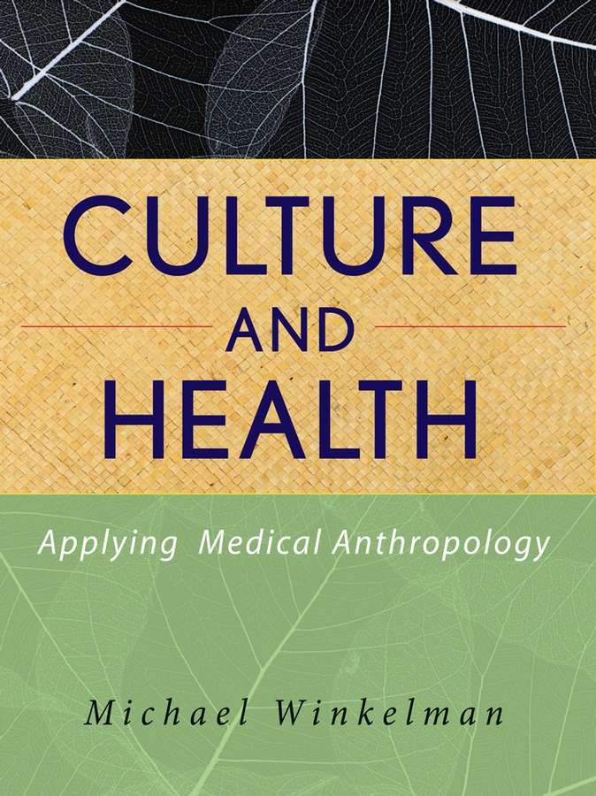 Michael Winkelman Culture and Health. Applying Medical Anthropology cultural festivals and events engines of growth and development