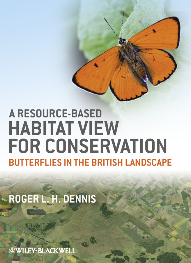 Roger L. H. Dennis A Resource-Based Habitat View for Conservation. Butterflies in the British Landscape landscapes of despair