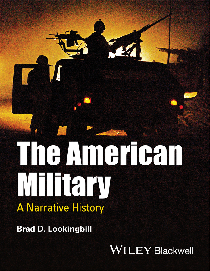 Brad Lookingbill D. The American Military. A Narrative History douglas sackman cazaux a companion to american environmental history