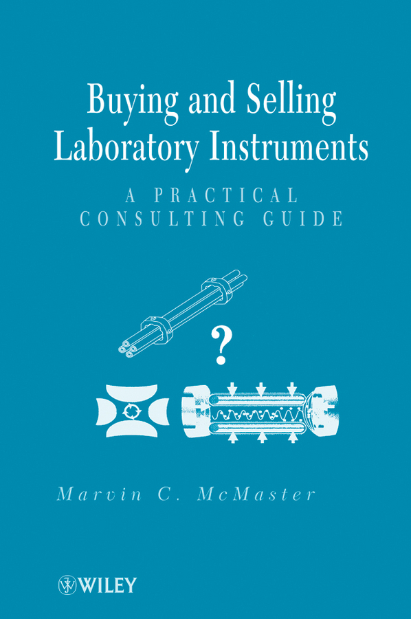 Marvin McMaster C. Buying and Selling Laboratory Instruments. A Practical Consulting Guide