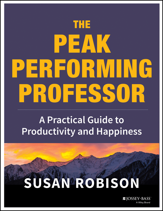 Susan Robison The Peak Performing Professor. A Practical Guide to Productivity and Happiness cruz laura to improve the academy resources for faculty instructional and organizational development isbn 9781118286104