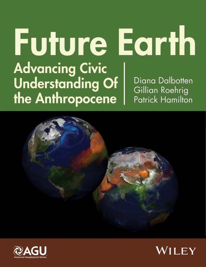 Diana Dalbotten Future Earth. Advancing Civic Understanding of the Anthropocene earth in human hands shaping our planet s future