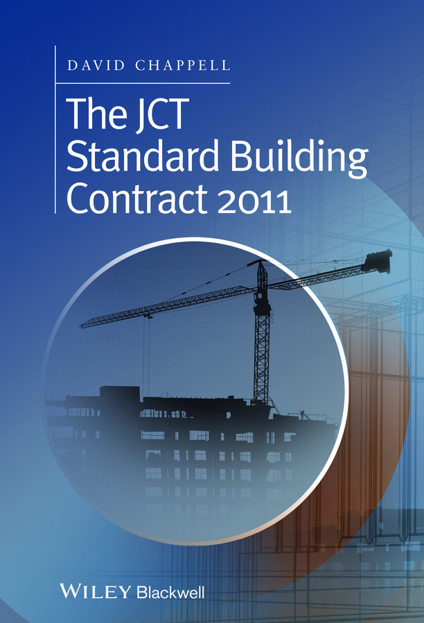David Chappell The JCT Standard Building Contract 2011. An Explanation and Guide for Busy Practitioners and Students jct