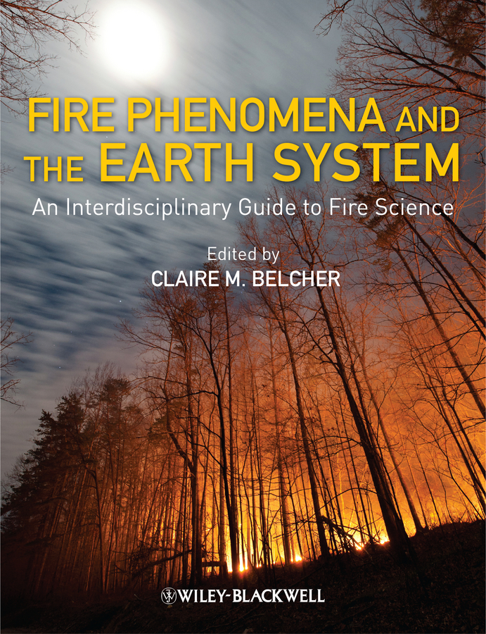 Claire Belcher M. Fire Phenomena and the Earth System. An Interdisciplinary Guide to Fire Science earth in human hands shaping our planet s future