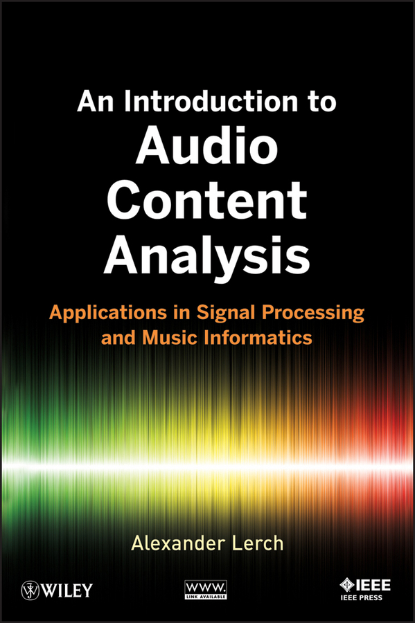 Alexander Lerch An Introduction to Audio Content Analysis. Applications in Signal Processing and Music Informatics donald reay s digital signal processing and applications with the omap l138 experimenter