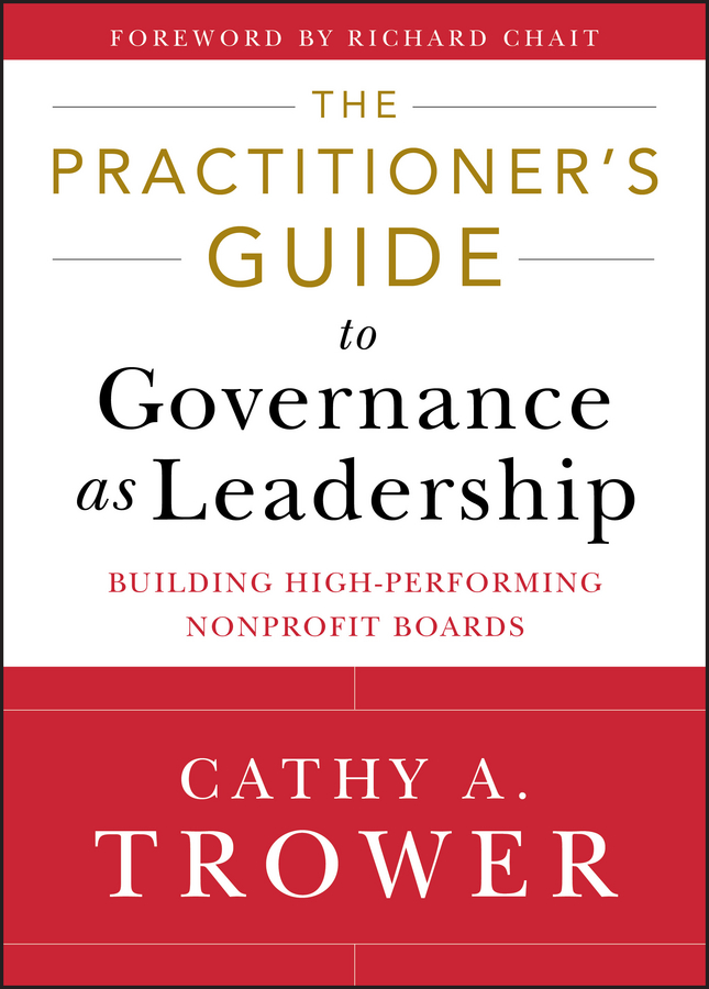 Cathy Trower A. The Practitioner's Guide to Governance as Leadership. Building High-Performing Nonprofit Boards john carver a carver policy governance guide the policy governance model and the role of the board member
