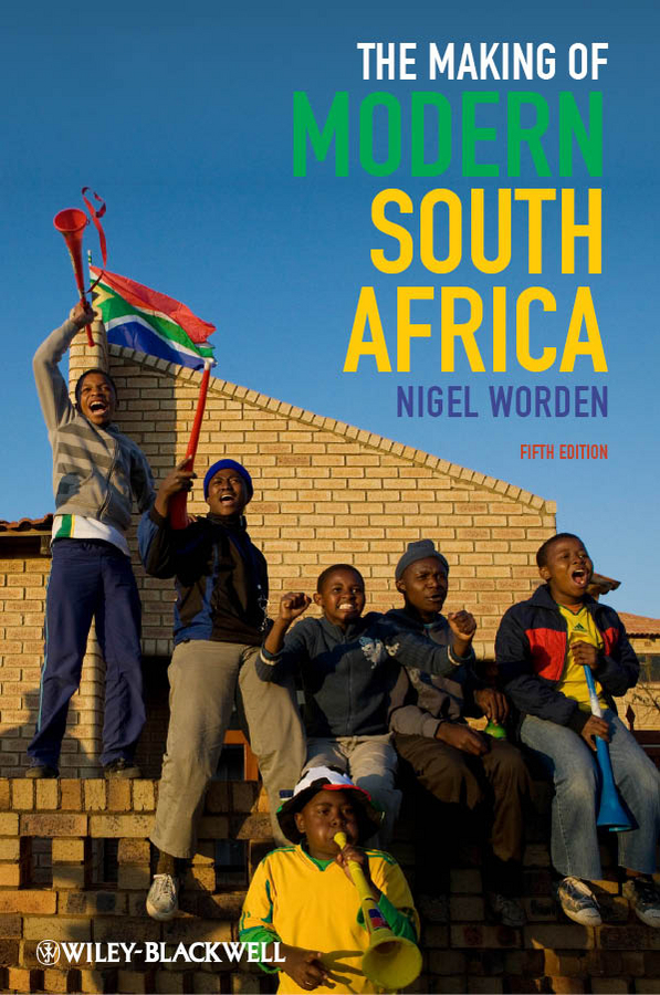 Nigel Worden The Making of Modern South Africa. Conquest, Apartheid, Democracy the guests on south battery