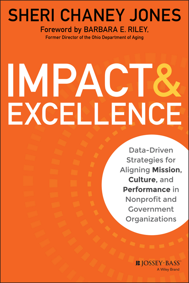 Sheri Jones Chaney Impact & Excellence. Data-Driven Strategies for Aligning Mission, Culture and Performance in Nonprofit and Government Organizations government policies on tourism and their impact on foreign investment