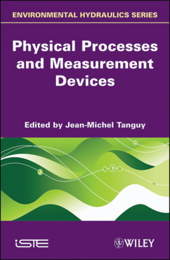 Jean-Michel Tanguy Physical Processes and Measurement Devices. Environmental Hydraulics