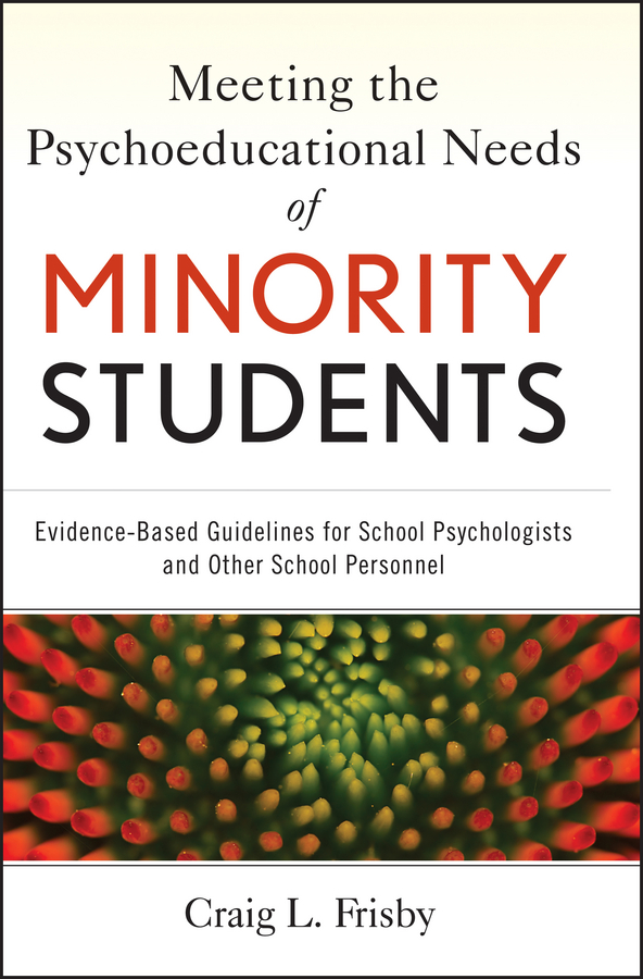 Craig Frisby L. Meeting the Psychoeducational Needs of Minority Students. Evidence-Based Guidelines for School Psychologists and Other School Personnel
