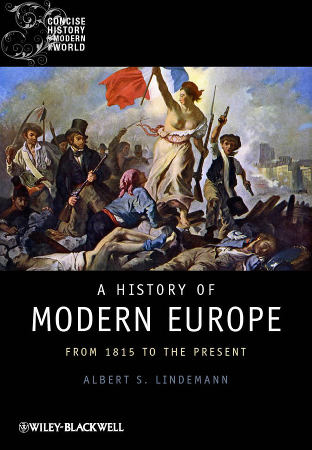 Albert Lindemann S. A History of Modern Europe. From 1815 to the Present mastering modern european history palgrave master