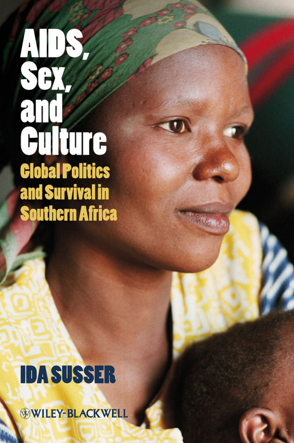 Ida Susser AIDS, Sex, and Culture. Global Politics and Survival in Southern Africa hiv aids education
