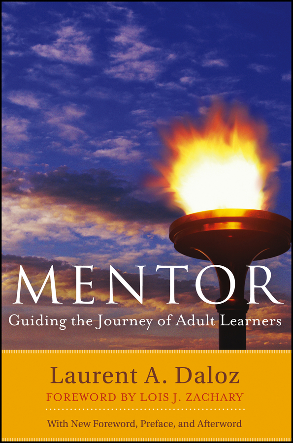 Laurent Daloz A. Mentor. Guiding the Journey of Adult Learners (with New Foreword, Introduction, and Afterword)