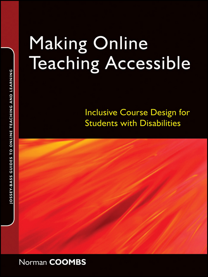 Norman Coombs Making Online Teaching Accessible. Inclusive Course Design for Students with Disabilities the perfect online course best practices for designing and teaching pb