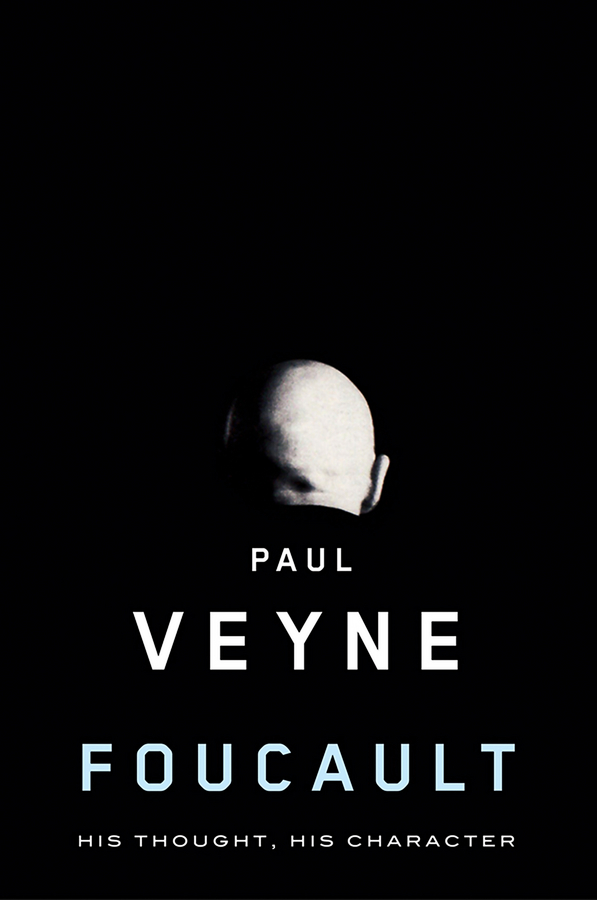 Paul Veyne Foucault. His Thought, His Character michel foucault the politics of truth