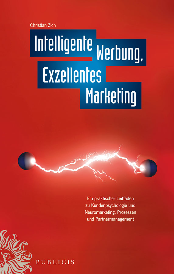 Christiian Zich Intelligente Werbung, Exzellentes Marketing. Ein Praktischer Leitfaden zu Kundenpsychologie und Neuromarketing, Prozessen und Partnermanagement ботинки der spur der spur de034amwiz42