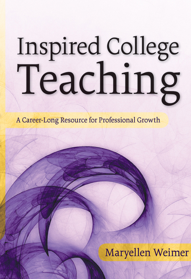 Maryellen Weimer Inspired College Teaching. A Career-Long Resource for Professional Growth cruz laura to improve the academy resources for faculty instructional and organizational development isbn 9781118286104