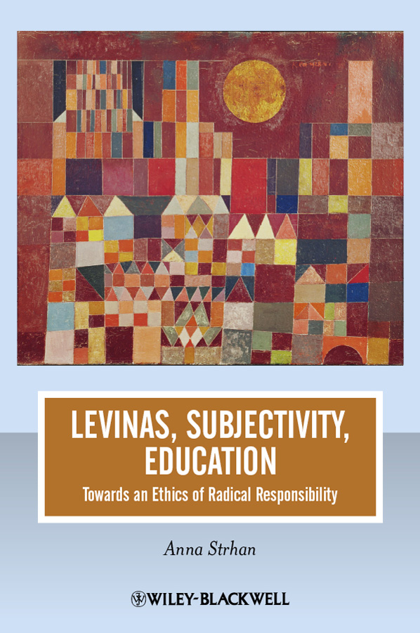 Anna Strhan Levinas, Subjectivity, Education. Towards an Ethics of Radical Responsibility an analysis of quality universal primary education in uganda