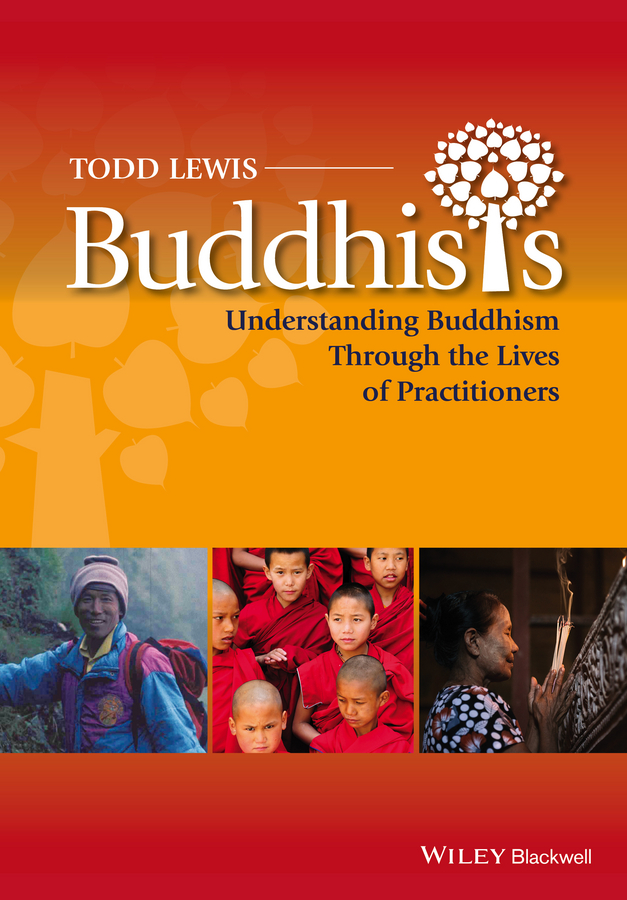 Todd Lewis Buddhists. Understanding Buddhism Through the Lives of Practitioners