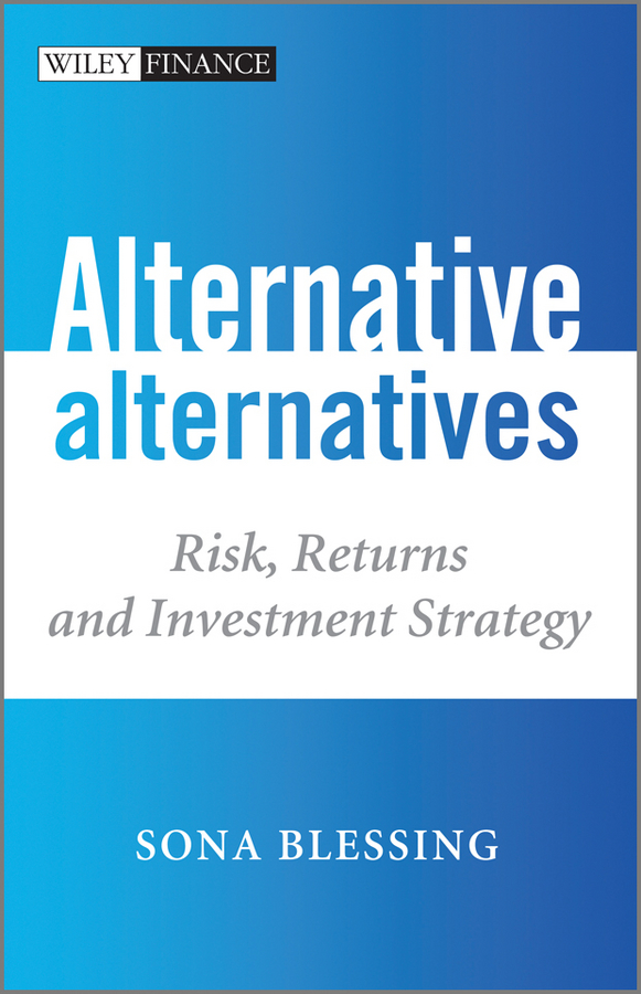 Sona Blessing Alternative Alternatives. Risk, Returns and Investment Strategy sona blessing alternative alternatives risk returns and investment strategy