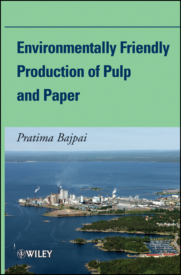 Pratima Bajpai Environmentally Friendly Production of Pulp and Paper pratima bajpai environmentally friendly production of pulp and paper
