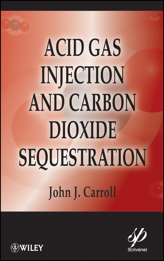 John Carroll J. Acid Gas Injection and Carbon Dioxide Sequestration wu ying acid gas injection and related technologies