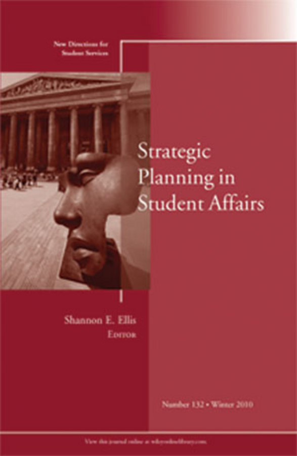 Shannon Ellis E. Strategic Planning in Student Affairs. New Directions for Student Services, Number 132 implementation of strategic plans