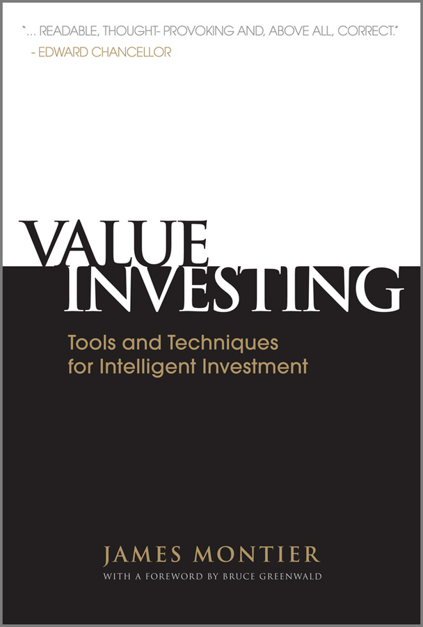 James Montier Value Investing. Tools and Techniques for Intelligent Investment john mauldin the little book of bull s eye investing finding value generating absolute returns and controlling risk in turbulent markets