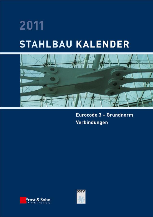 Ulrike Kuhlmann Stahlbau-Kalender 2011. Schwerpunkte: Eurocode 3 - Grundnorm, Verbindungen ulrike kuhlmann stahlbau kalender 2010 schwerpunkt verbundbau