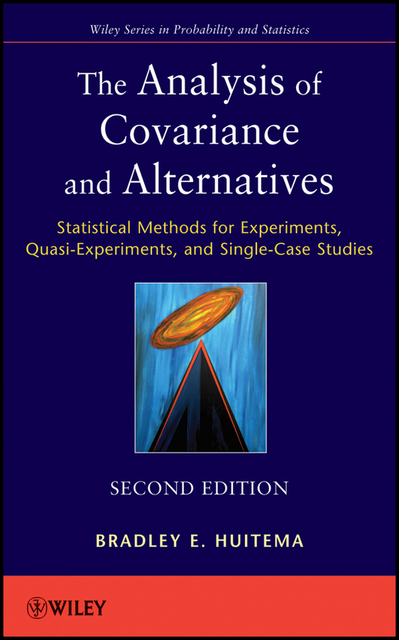 Bradley Huitema The Analysis of Covariance and Alternatives. Statistical Methods for Experiments, Quasi-Experiments, and Single-Case Studies