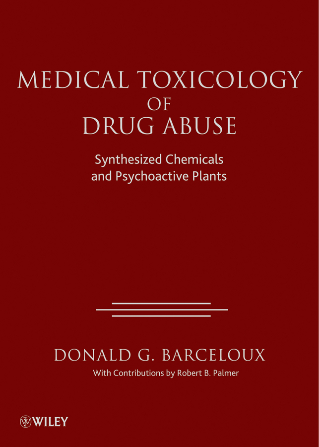 Donald Barceloux G. Medical Toxicology of Drug Abuse. Synthesized Chemicals and Psychoactive Plants environmental chemistry and toxicology