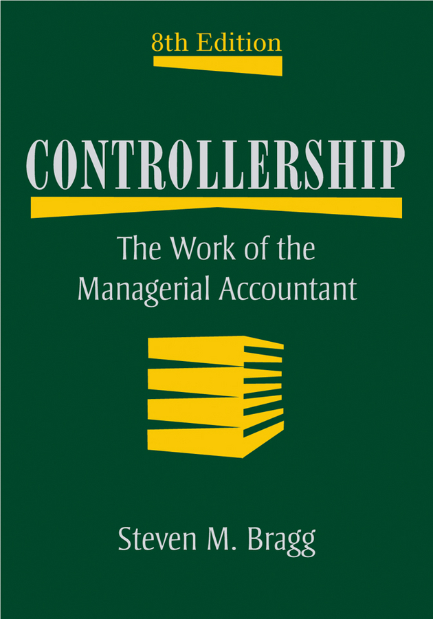 Steven Bragg M. Controllership. The Work of the Managerial Accountant finance and investments