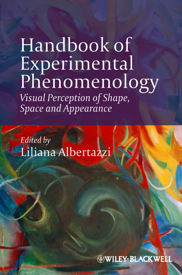 Liliana Albertazzi Handbook of Experimental Phenomenology. Visual Perception of Shape, Space and Appearance
