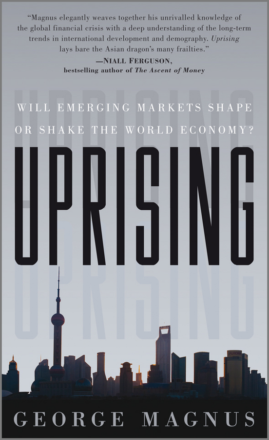 George Magnus Uprising. Will Emerging Markets Shape or Shake the World Economy? retail entry strategies for emerging markets