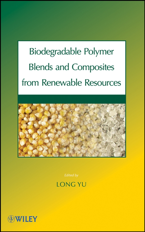Long Yu Biodegradable Polymer Blends and Composites from Renewable Resources vijay thakur kumar handbook of composites from renewable materials functionalization